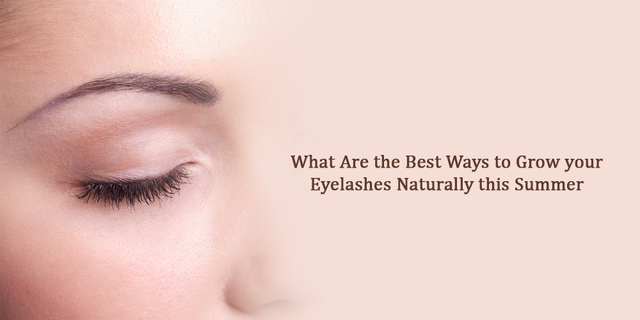What Are The Best Ways To Grow Your Eyelashes Naturally This Summer?