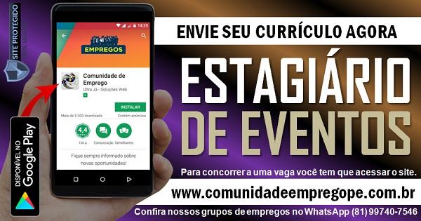 ESTAGIÁRIO DE EVENTOS COM BOLSA DE R$ 600,00 PARA EMPRESA NO RECIFE