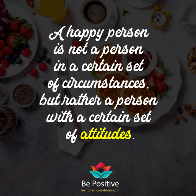 A-happy-person-is-not-a-person-in-a-certain-set-of-circumstances-but-rather-a-person-with-a-certain-set-of-attitudes