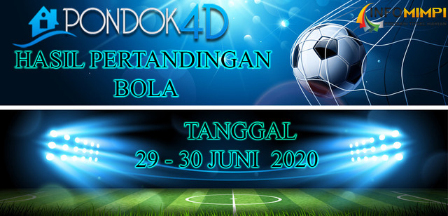 HASIL PERTANDINGAN BOLA 29 – 30 JUNI 2020