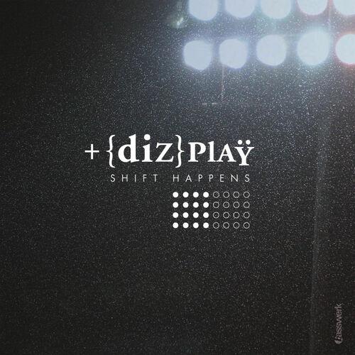 Dizplay - Shift Happens 2011