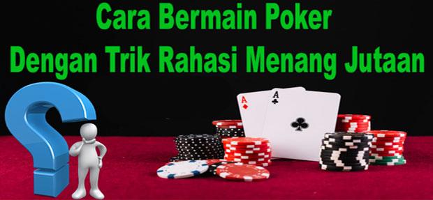 Cara Bermain Poker Dengan Trik Rahasia Menang Jutaan