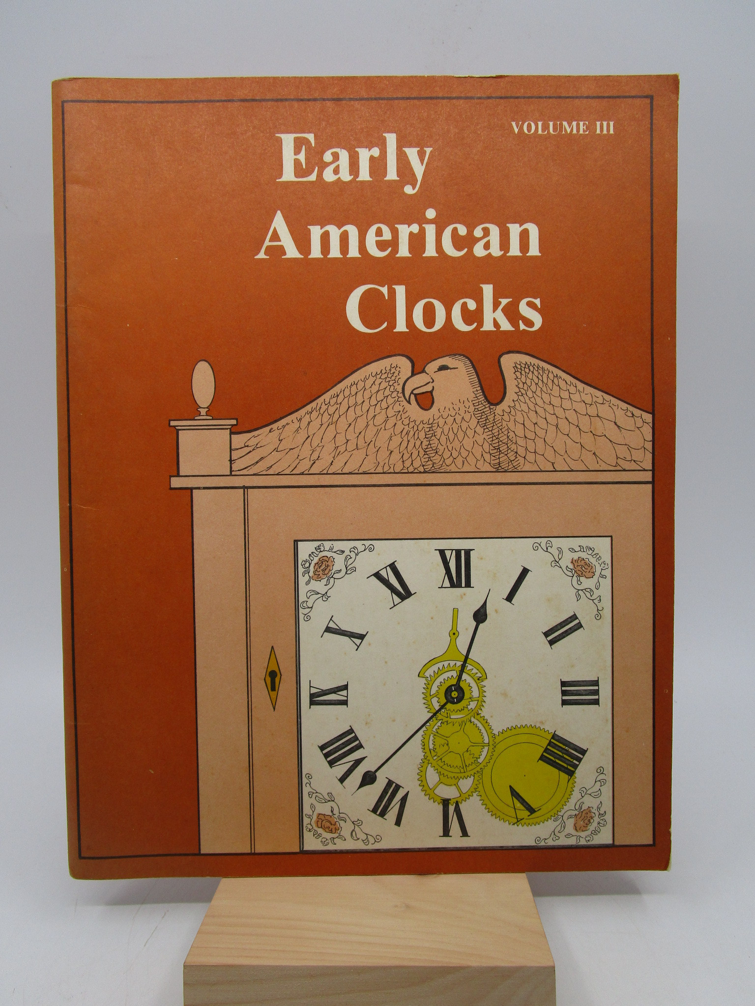 Image for Early American Clocks: A Collectionof Essays on early American clocks and their makers.  A Practical Reference.  Volume III.  (First Edition)