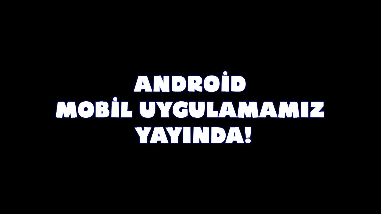 Android İçin Mobil Uygulamamız Yayında! - Haber Resim