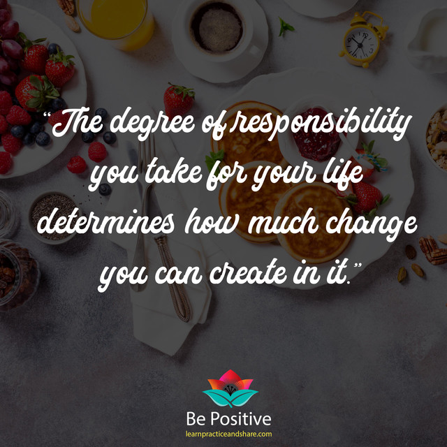 The-degree-of-responsibility-you-take-for-your-life-determines-how-much-change-you-can-create-in-it