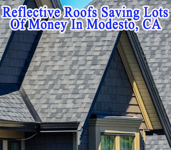 Reflective Roofs Saving Lots Of Money In Modesto, CA