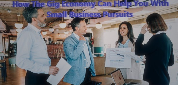 How The Gig Economy Can Help You With Small Business Pursuits