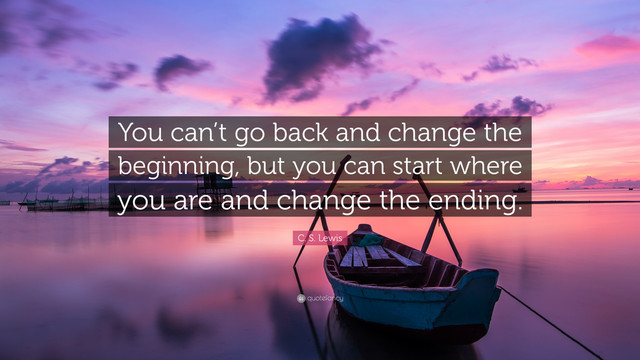 1757260-C-S-Lewis-Quote-You-can-t-go-back-and-change-the-beginning-but-you