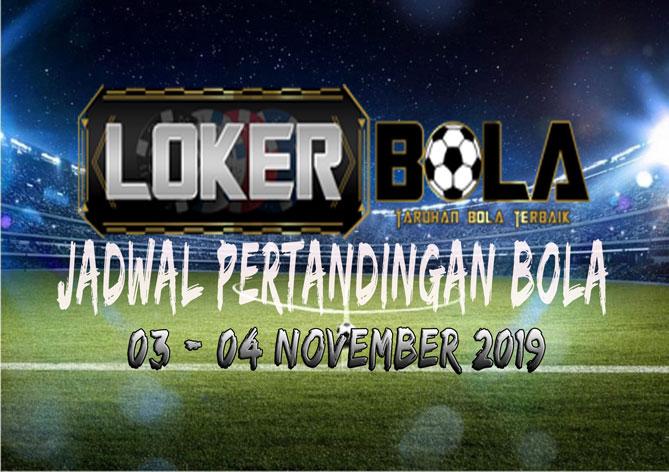 JADWAL PERTANDINGAN BOLA 03 – 04 NOVEMBER 2019
