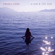 Frazey Ford - U kin B the Sun (2020)