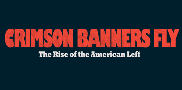 Crimson Banners Fly: The Rise of the American Left