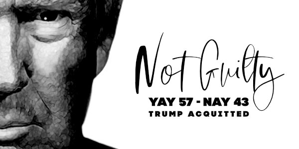 NOT GUILTY – TRUMP ACQUITTED (AGAIN)…
