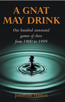 A Gnat May Drink: One Hundred Annotated Games of Chess from 1900 to 1999 by Jonathan Hinton (PDF + EPUB) Capture