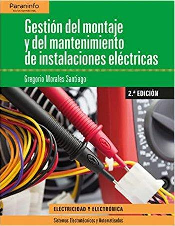 Gestión del montaje y del mantenimiento de instalaciones eléctricas 2da Ed - Gregorio Morales Santiago [pdf] VS Gesti-n-del-montaje-y-del-mantenimiento-de-instalaciones-el-ctricas-2da-Ed-Gregorio-Morales-Santia