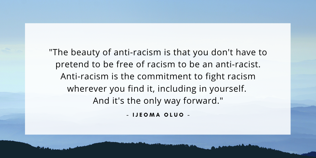 'The beauty of anti-racism is that you don't have to pretend to be free of racism to be an anti-racist. Anti-racism is the commitment to fight racism wherever you find it, including in yourself. And it's the only way forward.' - Ijeoma Oluo