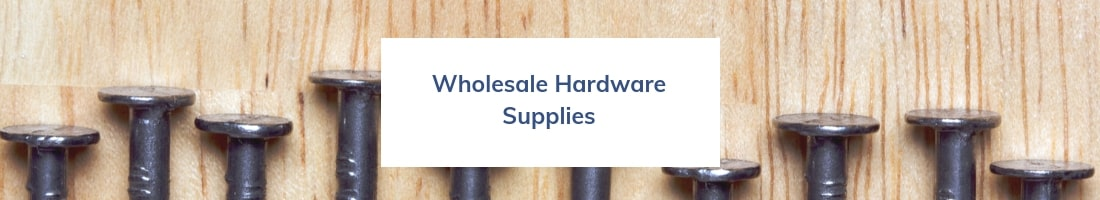 Wholesale Hardware Distributor for all Wholesale Hardware Supplies