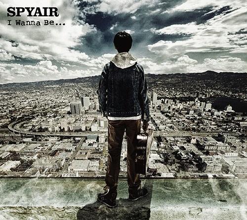 [Single] SPYAIR – I Wanna Be…