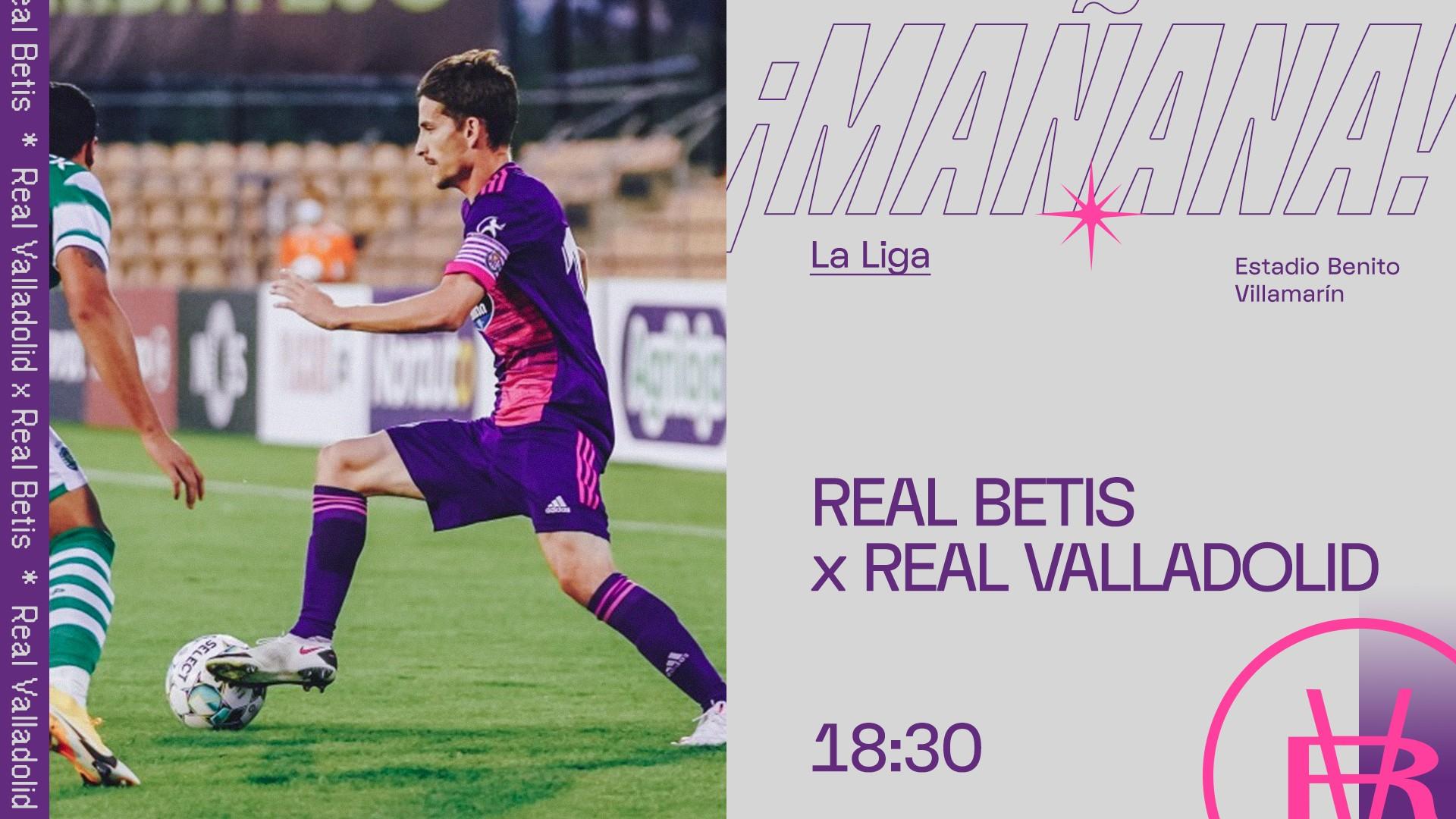 Real Betis Balompié - Real Valladolid C.F. Domingo 20 de Septiembre. 18:30 PreMatch