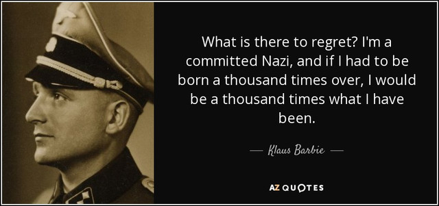 quote-what-is-there-to-regret-i-m-a-committed-nazi-and-if-i-had-to-be-born-a-thousand-times-klaus-barbie-133-84-91