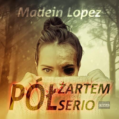 Madein Lopez - Pół Żartem, Pół Serio (2019