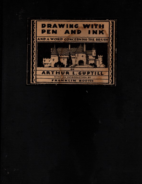 Drawing With Pen and Ink; And a Word Concerning the Brush, Arthur Leighton Guptill; Franklin Booth [Introduction]