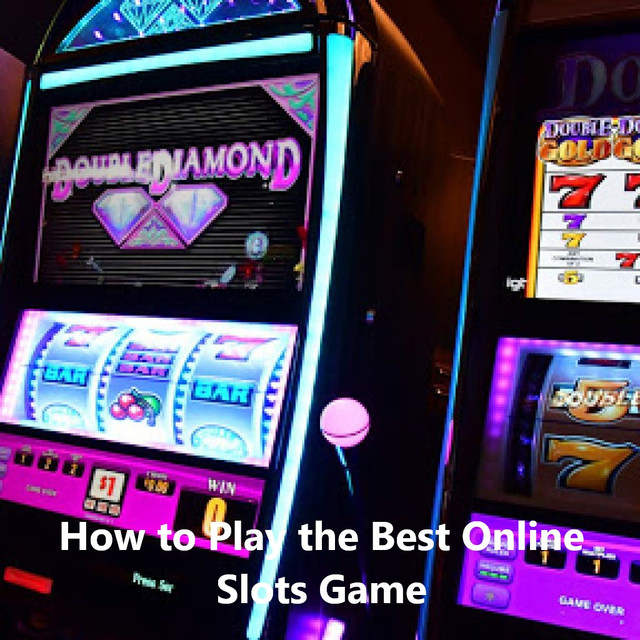 How to Play the Best Online Slots Game