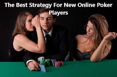 The Best Strategy For New Online Poker Players