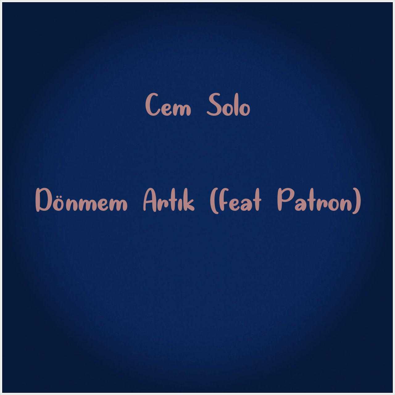 دانلود آهنگ جدید Cem Solo به نام Dönmem Artık (feat Patron)