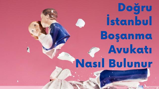 Doğru İstanbul Boşanma Avukatı Nasıl Bulunur