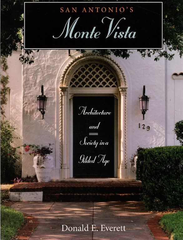 San Antonio's Monte Vista: Architecture and Society in a Gilded Age, Everett, Donald E.