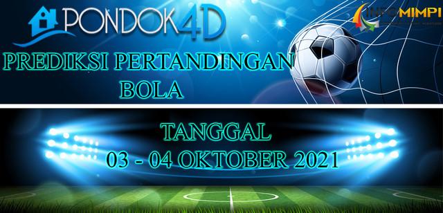 PREDIKSI PERTANDINGAN BOLA 03 – 04 OKTOBER 2021