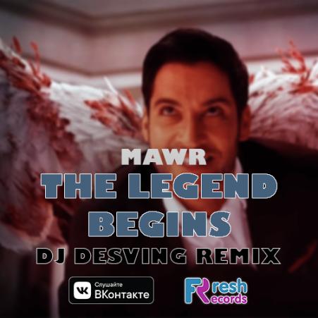 Mawr - The Legend Begins (DJ Desving Remix) [2019]