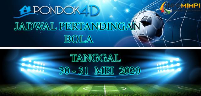 JADWAL PERTANDINGAN BOLA 30 – 31 May 2020
