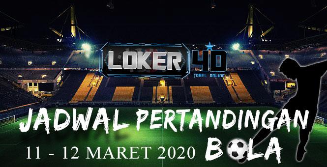JADWAL PERTANDINGAN BOLA 11 – 12 MARET 2020