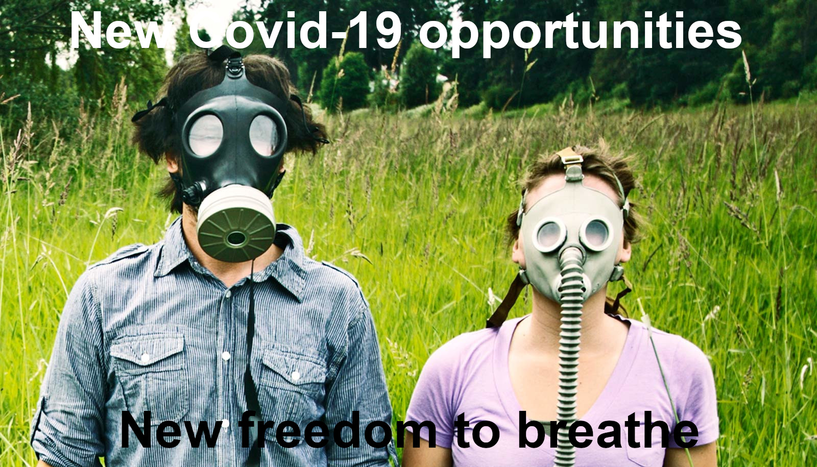 New Covid-19 opportunities. New freedom to breathe.