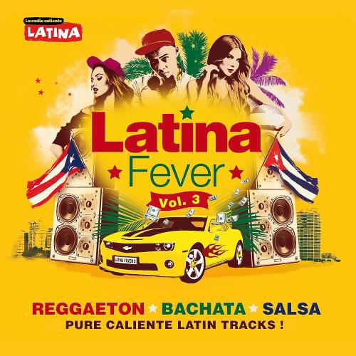 Latina Fever Vol. 3 Reggaeton, Bachata, Salsa (Pure Caliente Latin Tracks)