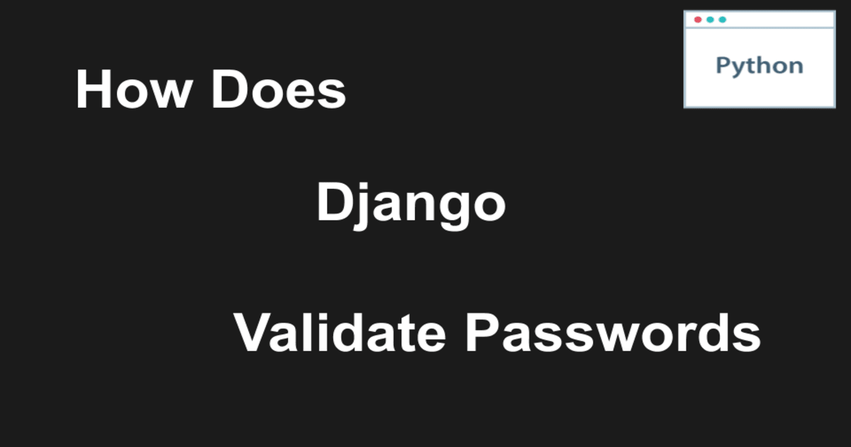 How does Django validate passwords