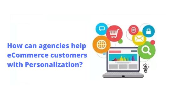 ecommerce agencies personalization