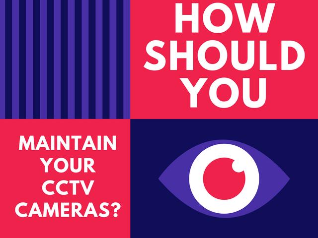 How-Should-You-Maintain-Your-CCTV-Cameras