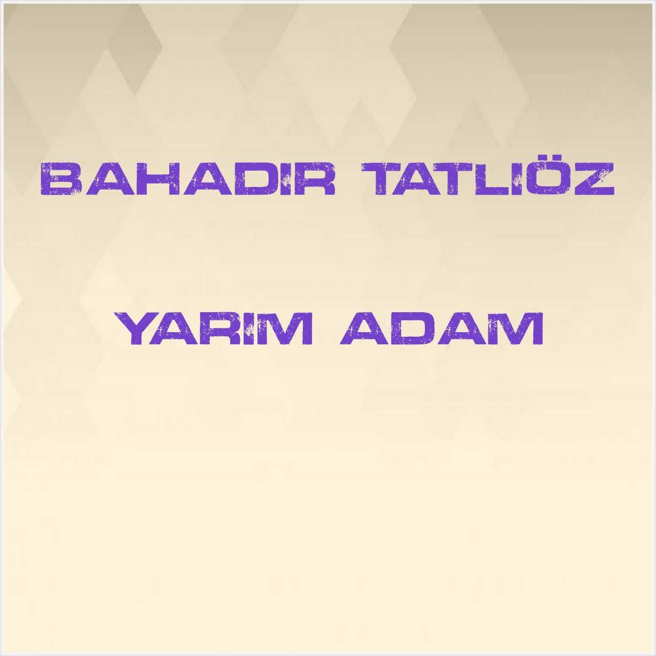 دانلود آهنگ جدید Bahadır Tatlıöz به نام Yarım Adam