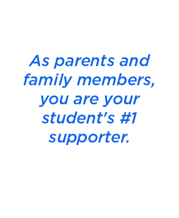 As parents and family members, you are your student's #1 supporter.