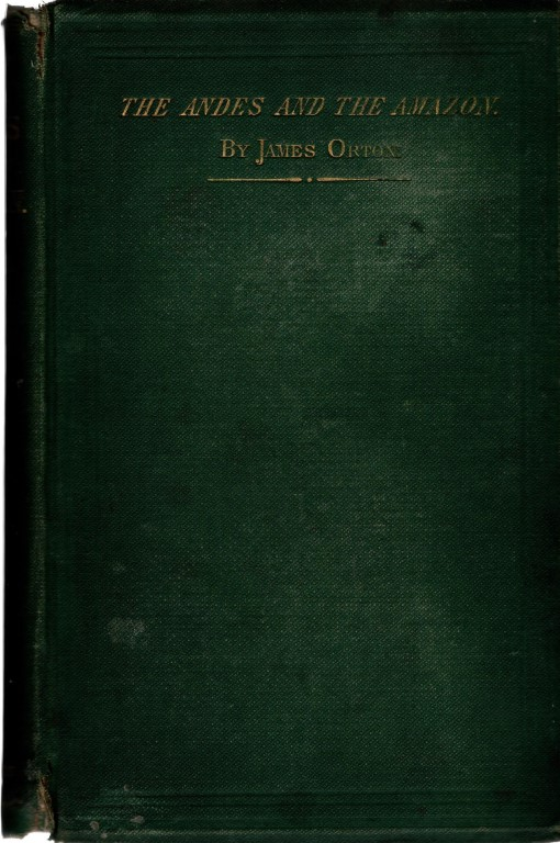 The Andes and the Amazon: Or, across the continent of South America, Orton, James