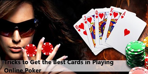 Tricks to Get the Best Cards in Playing Online Poker