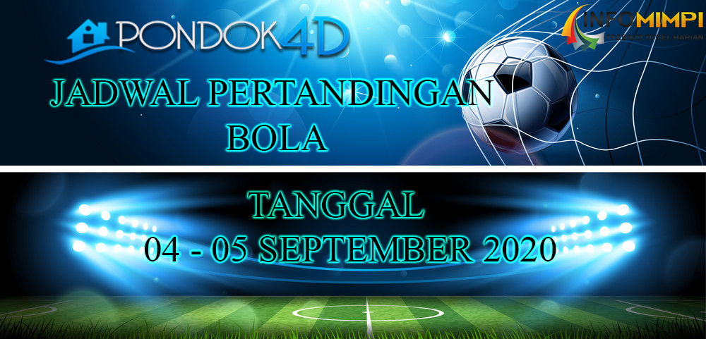 JADWAL PERTANDINGAN BOLA 04 – 05 SEPTEMBER 2020