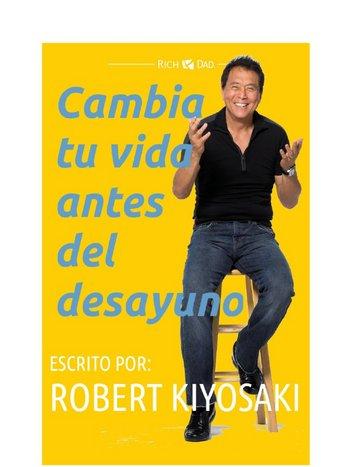 Cambia tu vida antes del desayuno - Robert Kiyosaki [pdf] VS Cambia-tu-vida-antes-del-desayuno-Robert-Kiyosaki