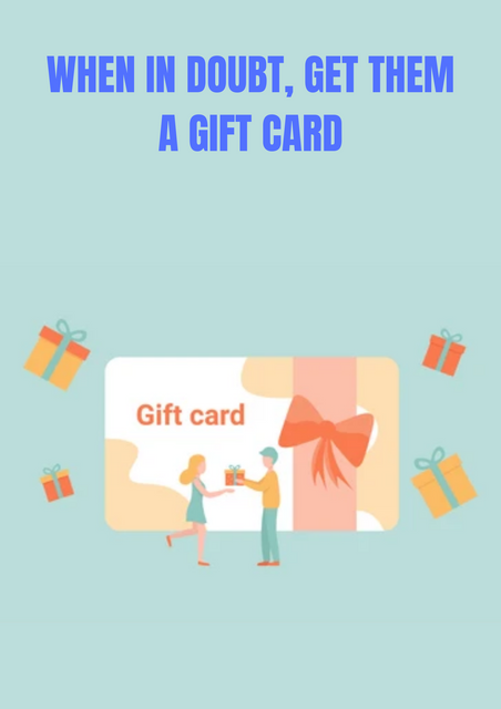 WHEN-IN-DOUBT-GET-THEM-A-GIFT-CARD