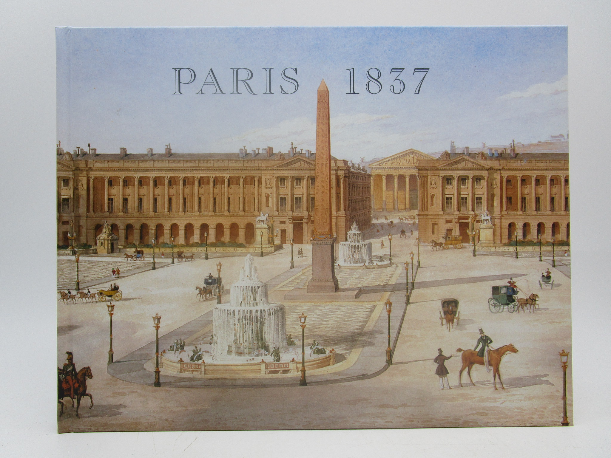 Image for Paris 1837: Views of Some Monuments in Paris Completed During the Reign of Louis-Philippe I: With Portfolios