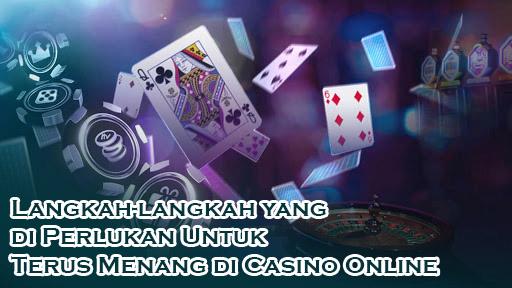 Langkah-langkah yang di Perlukan Untuk Terus Menang di Casino Online
