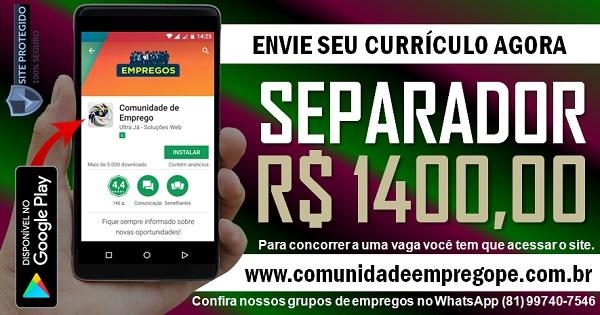 SEPARADOR COM SALÁRIO R$ 1400,00 PARA EMPRESA NO CABO DE SANTO AGOSTINHO