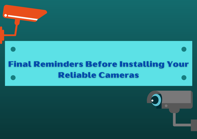 Final-Reminders-Before-Installing-Your-Reliable-Cameras